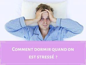 Astuces pour dormir quand stressé