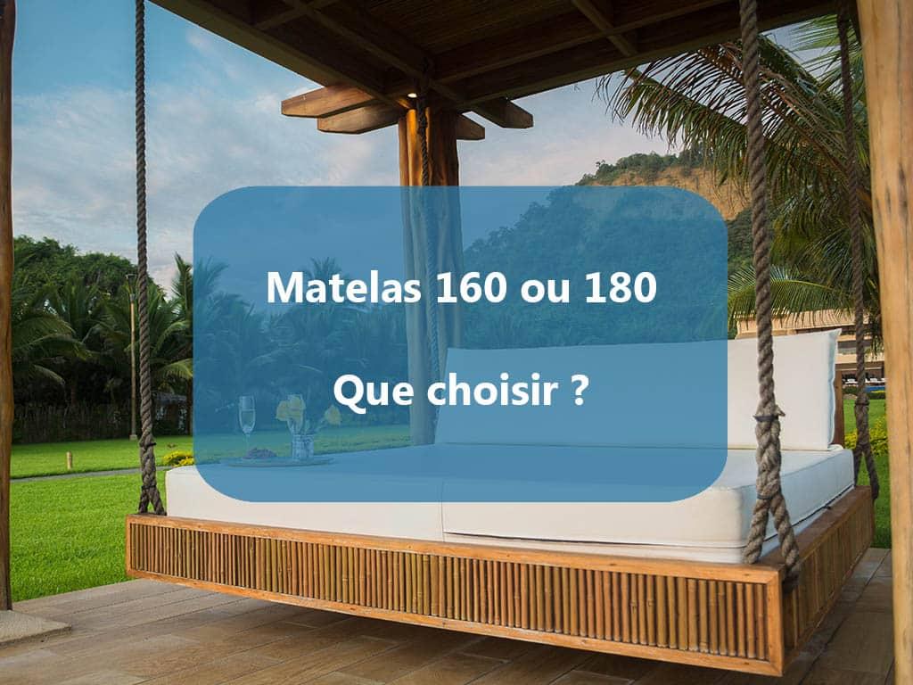 Matelas 160 ou 180 ?