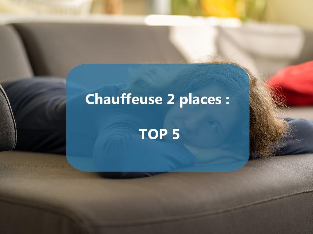 Les 5 Meilleures chauffeuses 2 places